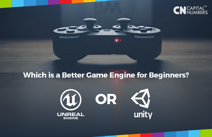 Which Game Engine Is Best? Unity 3D or Unreal Engine | Capital Numbers