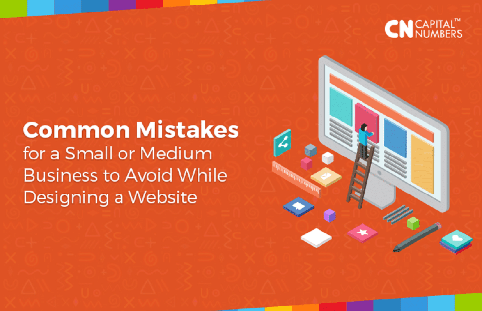 Common Mistakes for a Small or Medium Business to Avoid While Designing a Website.