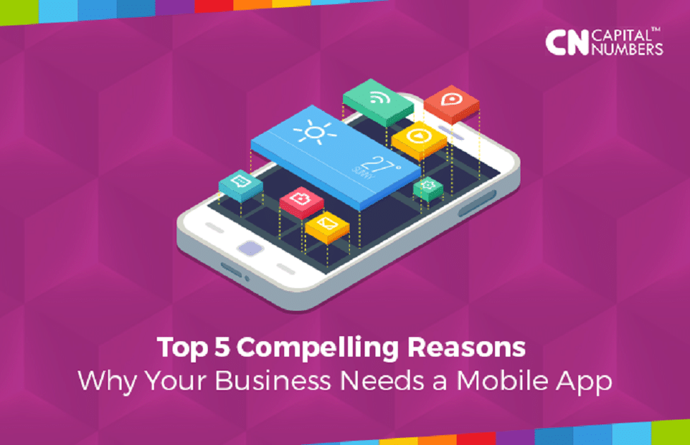 Top 5 Compelling Reasons Why Your Business Needs a Mobile App