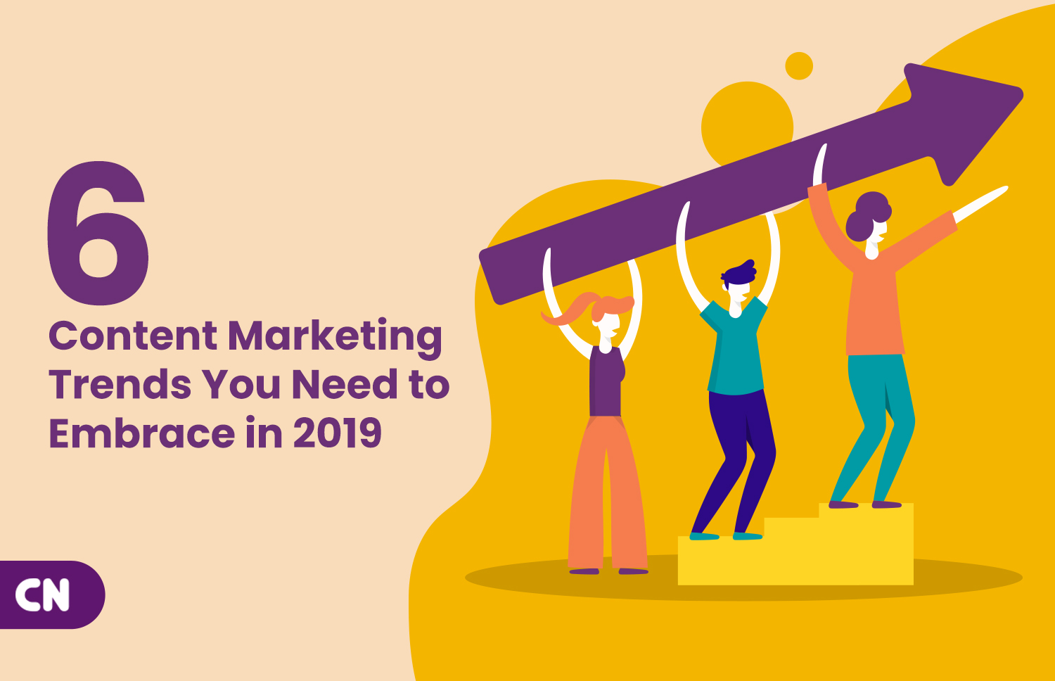 Six Content Marketing Trends You Need to Embrace in 2019